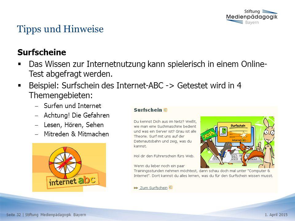 Seite 32   Stiftung Medienpädagogik Bayern1. April 2015 Tipps und Hinweise Surfscheine  Das Wissen zur Internetnutzung kann spielerisch in einem Onli