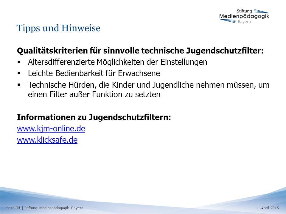 Seite 34   Stiftung Medienpädagogik Bayern1. April 2015 Tipps und Hinweise Qualitätskriterien für sinnvolle technische Jugendschutzfilter:  Altersdif