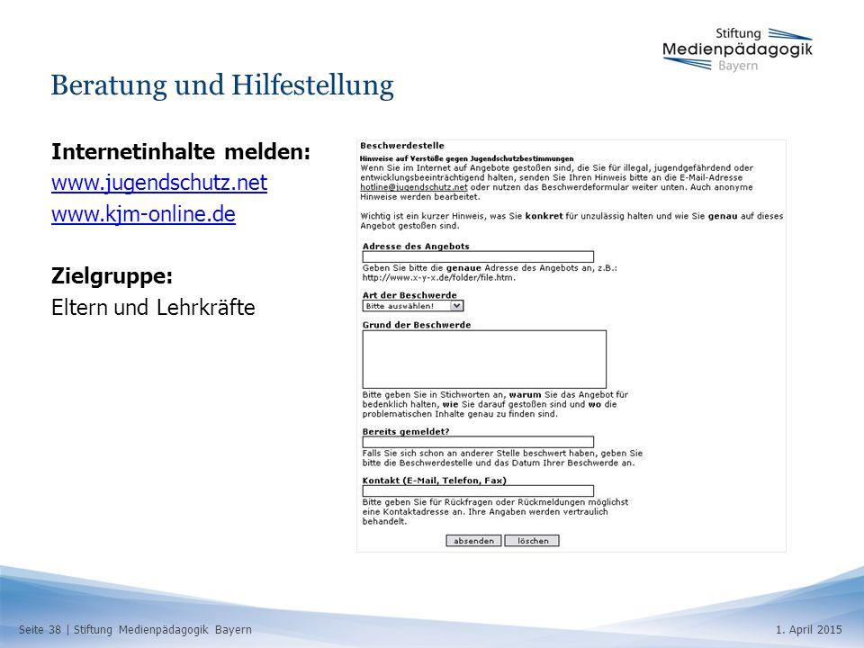 Seite 38   Stiftung Medienpädagogik Bayern1. April 2015 Beratung und Hilfestellung Internetinhalte melden: www.jugendschutz.net www.kjm-online.de Ziel