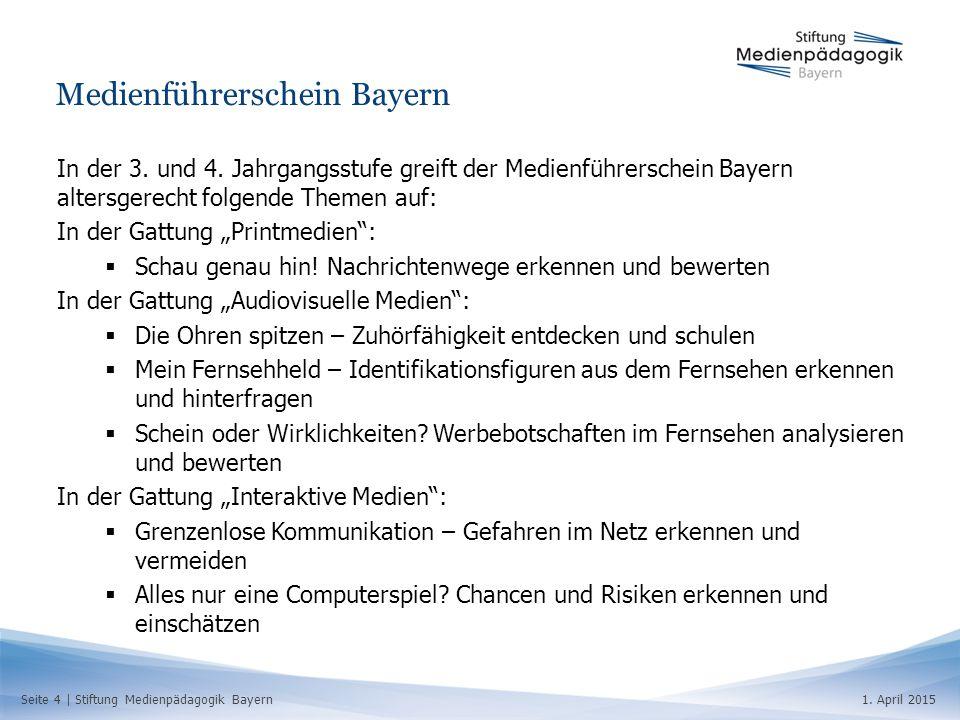 Seite 4   Stiftung Medienpädagogik Bayern1. April 2015 Medienführerschein Bayern In der 3. und 4. Jahrgangsstufe greift der Medienführerschein Bayern