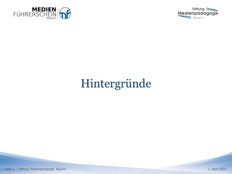 Seite 6   Stiftung Medienpädagogik Bayern1. April 2015 Hintergründe