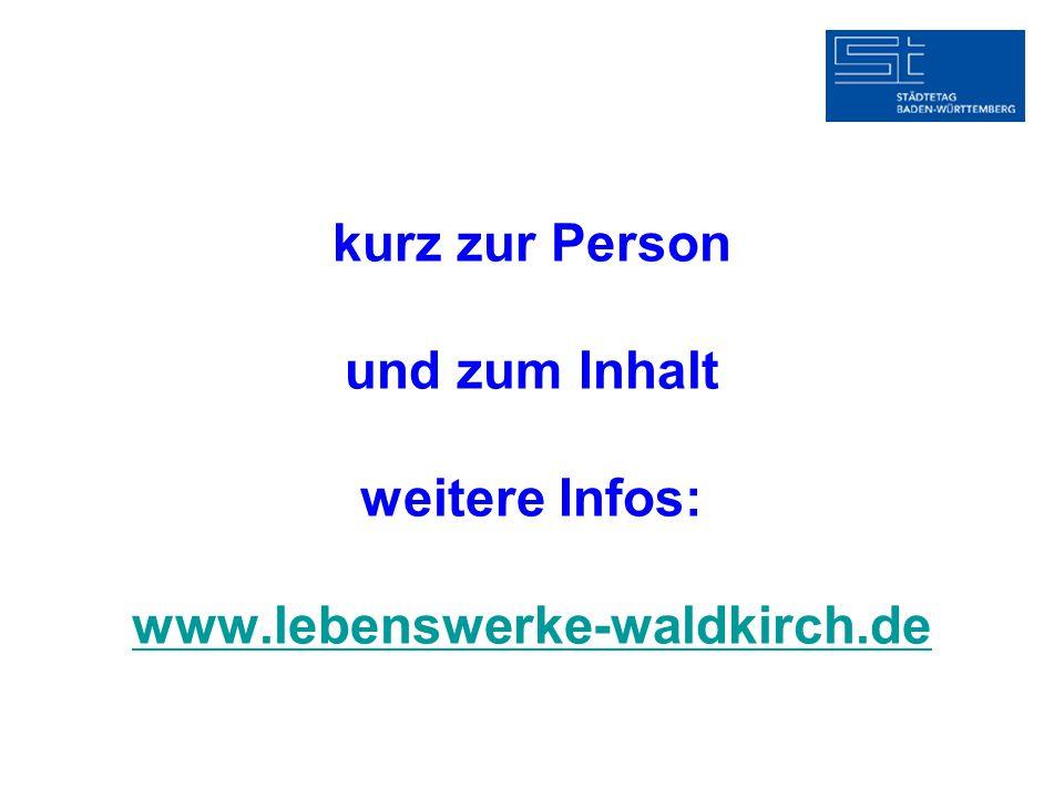 kurz zur Person und zum Inhalt weitere Infos: www.lebenswerke-waldkirch.de www.lebenswerke-waldkirch.de
