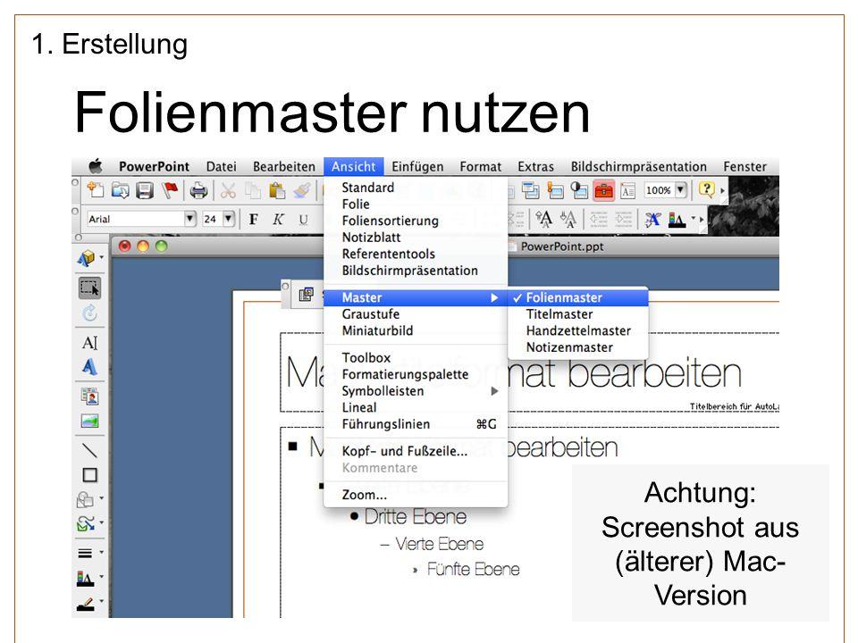 Folienmaster nutzen 1. Erstellung Achtung: Screenshot aus (älterer) Mac- Version