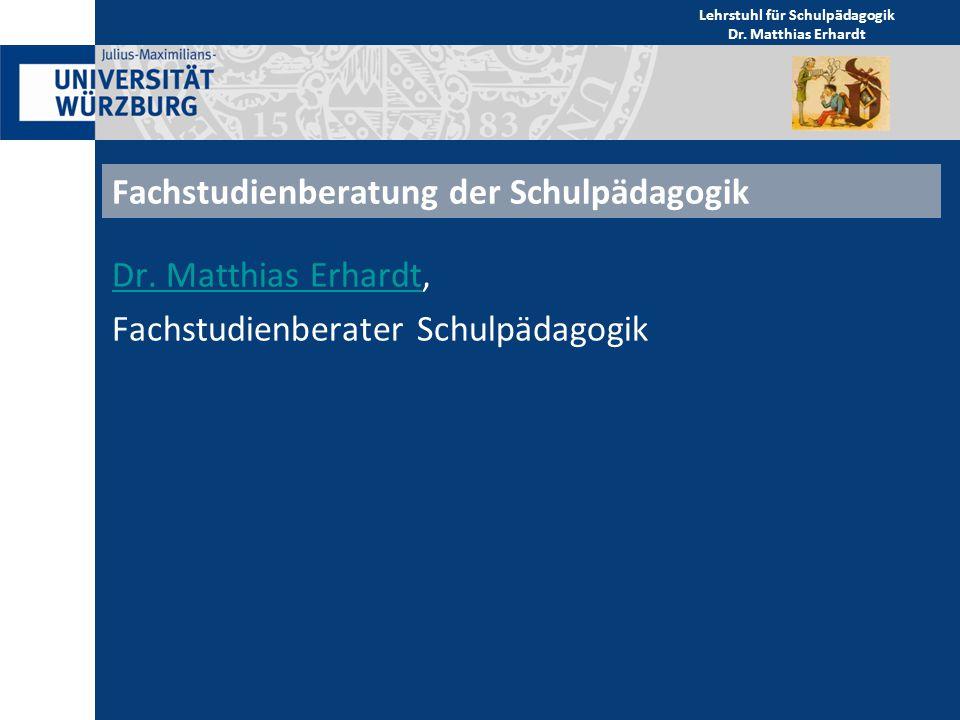 Fachstudienberatung der Schulpädagogik Dr. Matthias ErhardtDr. Matthias Erhardt, Fachstudienberater Schulpädagogik Lehrstuhl für Schulpädagogik Dr. Ma