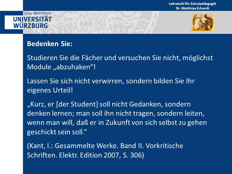 """Lehrstuhl für Schulpädagogik Dr. Matthias Erhardt Bedenken Sie: Studieren Sie die Fächer und versuchen Sie nicht, möglichst Module """"abzuhaken""""! Lassen"""