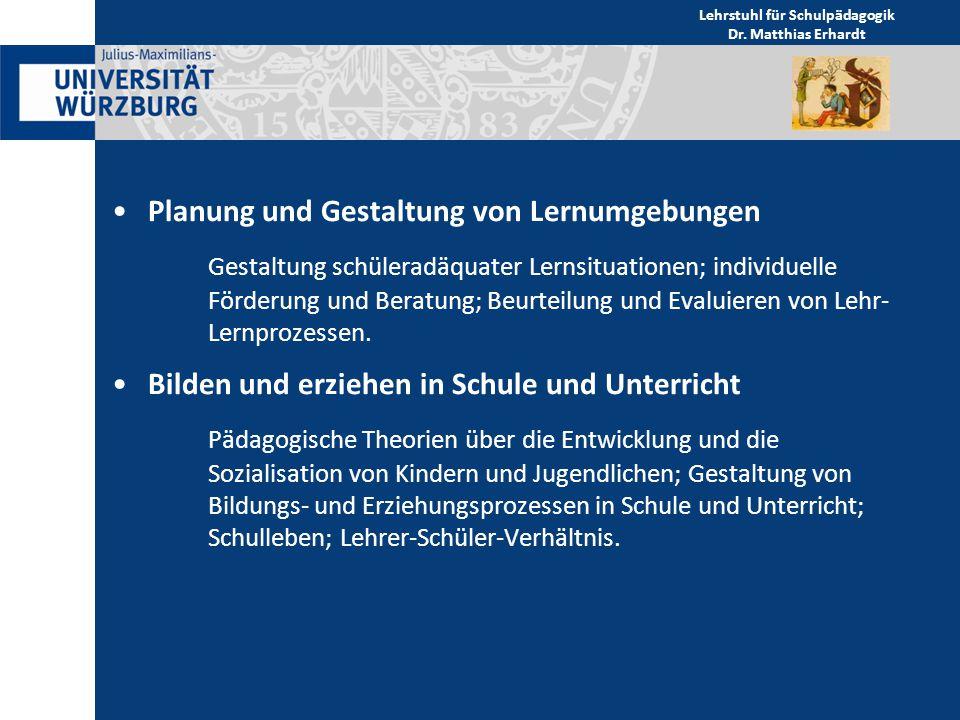 Planung und Gestaltung von Lernumgebungen Gestaltung schüleradäquater Lernsituationen; individuelle Förderung und Beratung; Beurteilung und Evaluieren von Lehr- Lernprozessen.