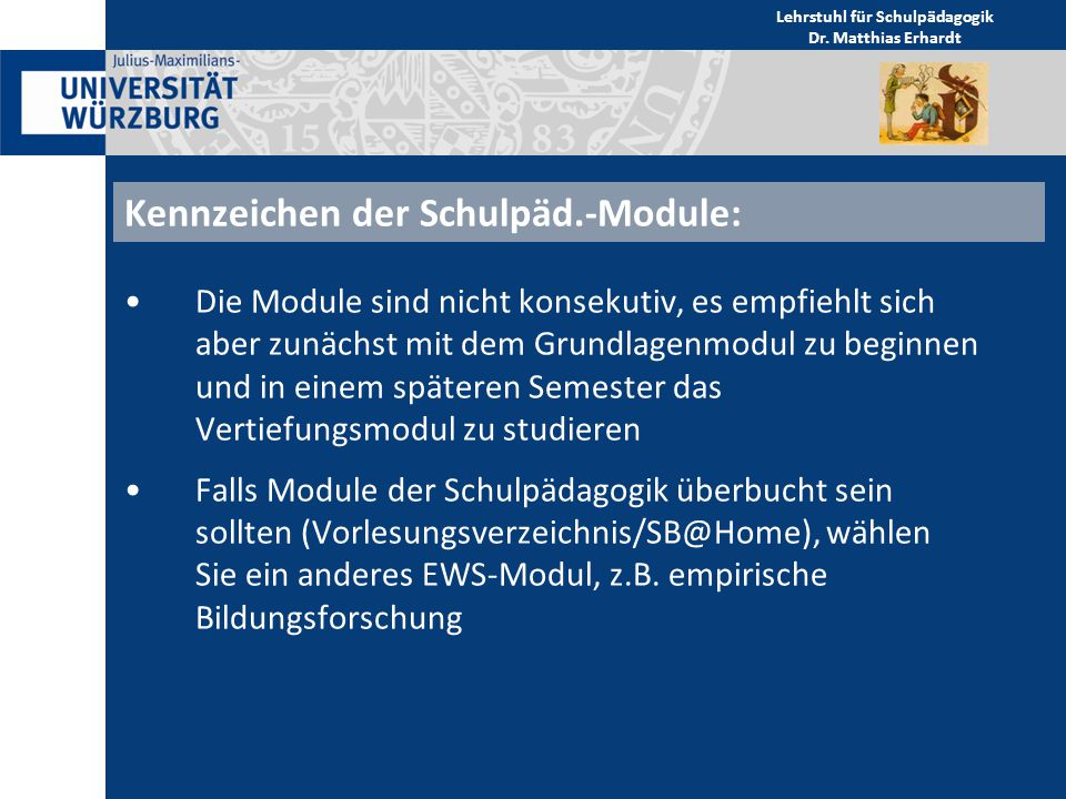 aber jedes Modul muss einmal studiert werden eine Übersicht und detaillierte Erklärung zu den Modulen finden Sie im Vorlesungsverzeichnis: Veranstaltungen der Schulpädagogik Lehrstuhl für Schulpädagogik Dr.