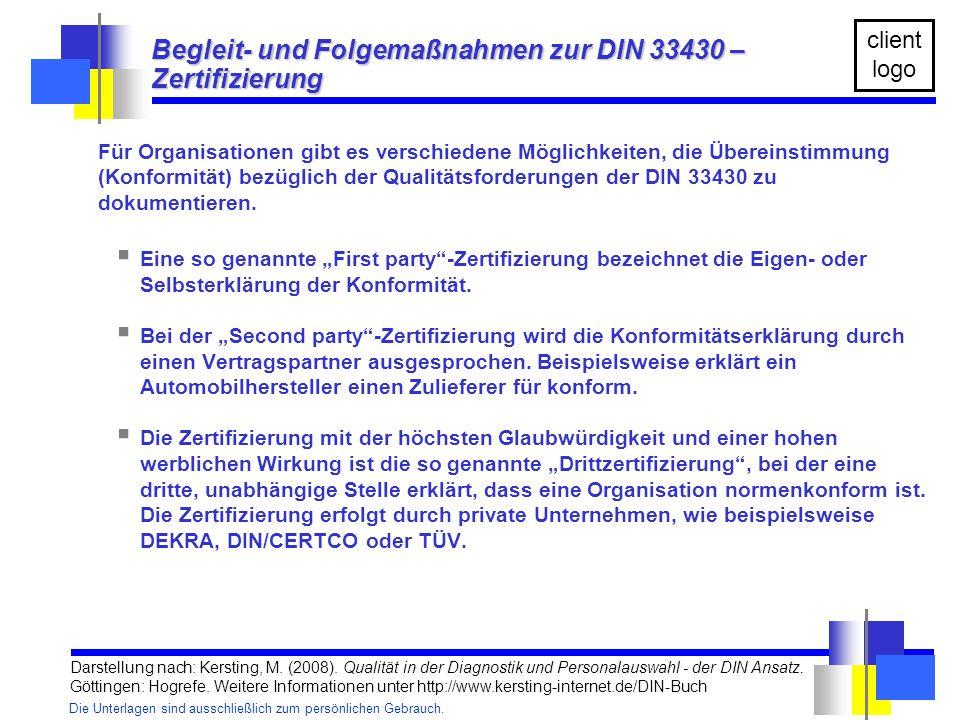 Die Unterlagen sind ausschließlich zum persönlichen Gebrauch. client logo Begleit- und Folgemaßnahmen zur DIN 33430 – Zertifizierung Für Organisatione
