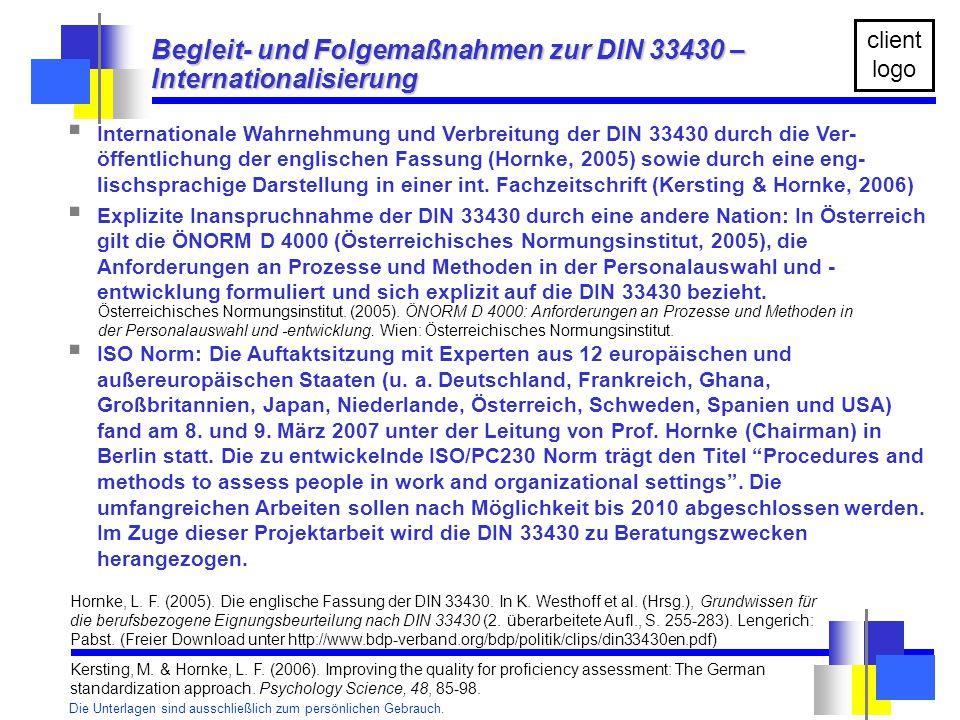 Die Unterlagen sind ausschließlich zum persönlichen Gebrauch. client logo  Internationale Wahrnehmung und Verbreitung der DIN 33430 durch die Ver- öf