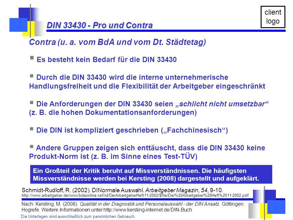 Die Unterlagen sind ausschließlich zum persönlichen Gebrauch. client logo Contra (u. a. vom BdA und vom Dt. Städtetag) DIN 33430 - Pro und Contra DIN