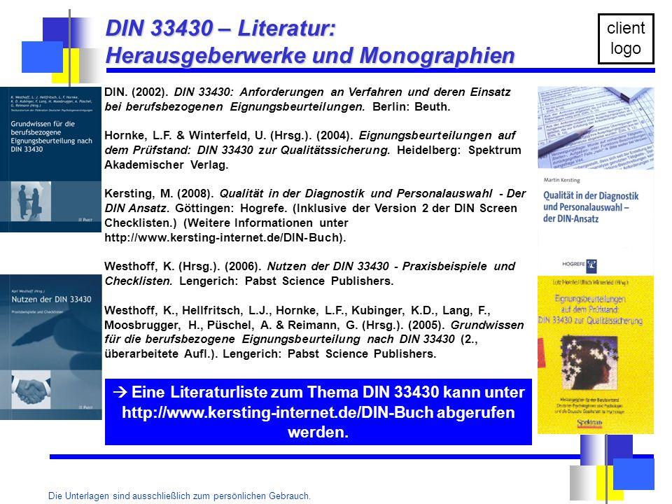 Die Unterlagen sind ausschließlich zum persönlichen Gebrauch. client logo DIN 33430 – Literatur: Herausgeberwerke und Monographien DIN. (2002). DIN 33
