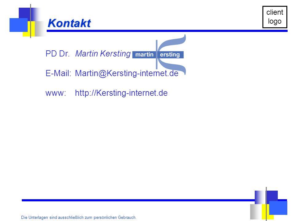 Die Unterlagen sind ausschließlich zum persönlichen Gebrauch. client logo Kontakt PD Dr.Martin Kersting E-Mail: Martin@Kersting-internet.de www: http: