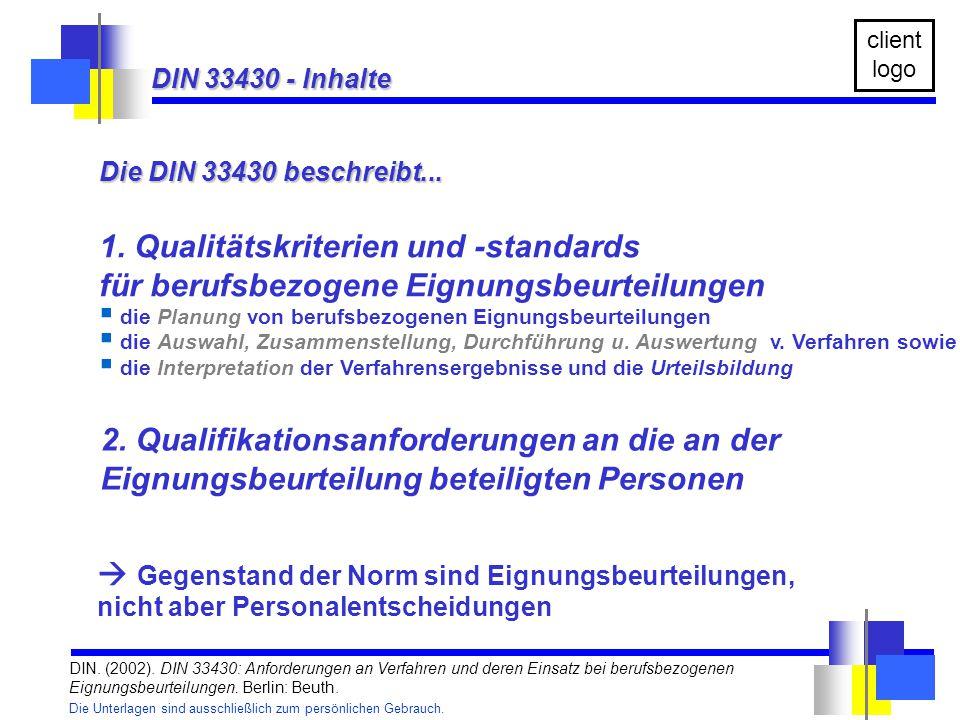 Die Unterlagen sind ausschließlich zum persönlichen Gebrauch. client logo Die DIN 33430 beschreibt... 1. Qualitätskriterien und -standards für berufsb