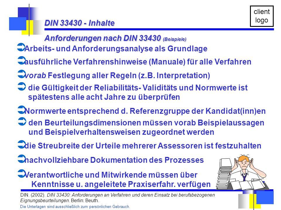 Die Unterlagen sind ausschließlich zum persönlichen Gebrauch. client logo Anforderungen nach DIN 33430 (Beispiele)  Arbeits- und Anforderungsanalyse