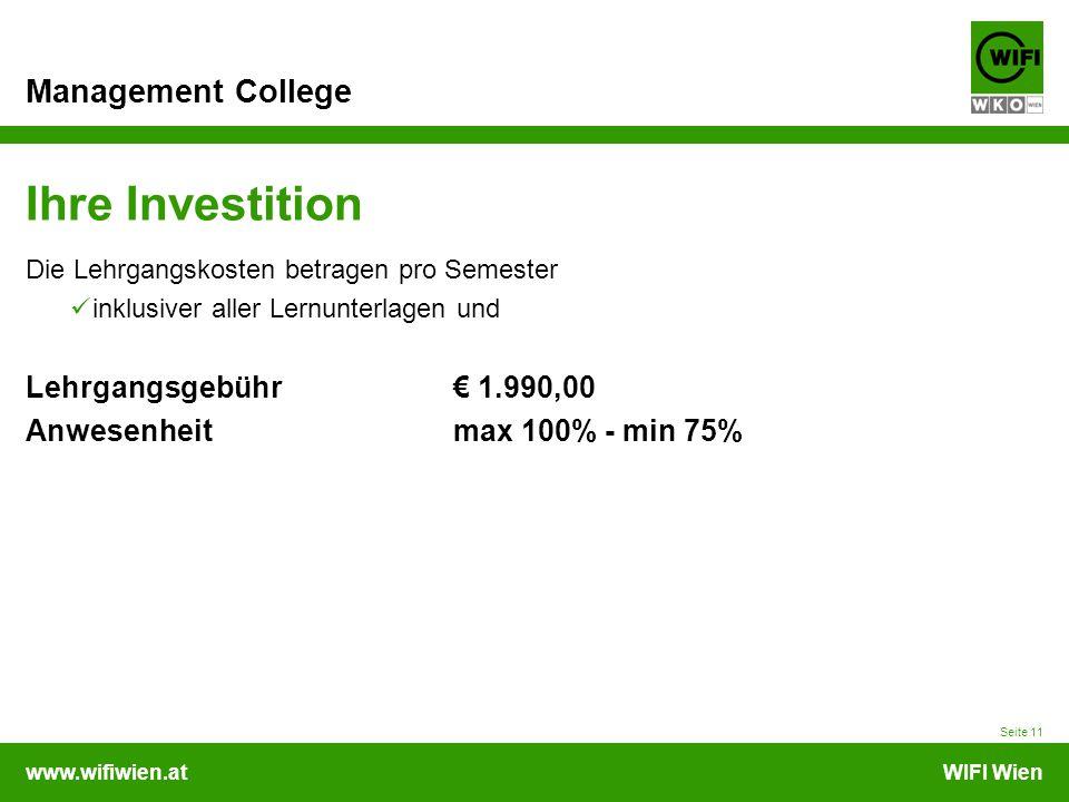www.wifiwien.atWIFI Wien Management College Ihre Investition Die Lehrgangskosten betragen pro Semester inklusiver aller Lernunterlagen und Lehrgangsgebühr € 1.990,00 Anwesenheitmax 100% - min 75% Seite 11