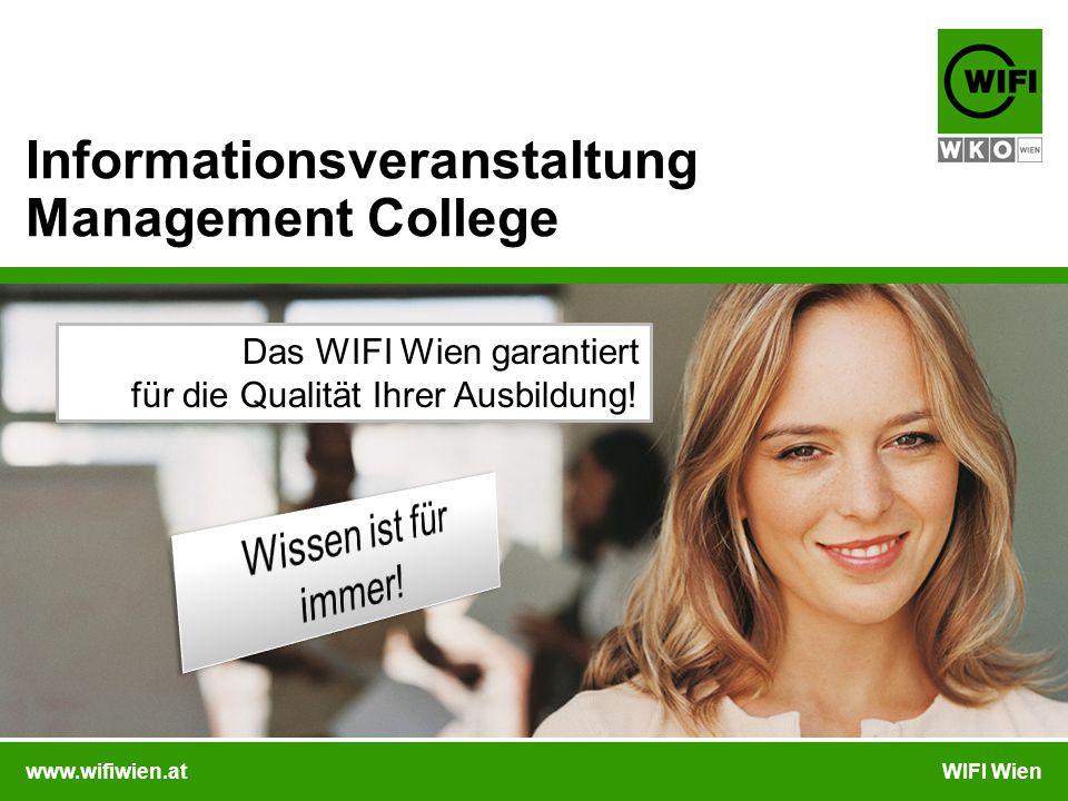 www.wifiwien.atWIFI Wien Informationsveranstaltung Management College Das WIFI Wien garantiert für die Qualität Ihrer Ausbildung!