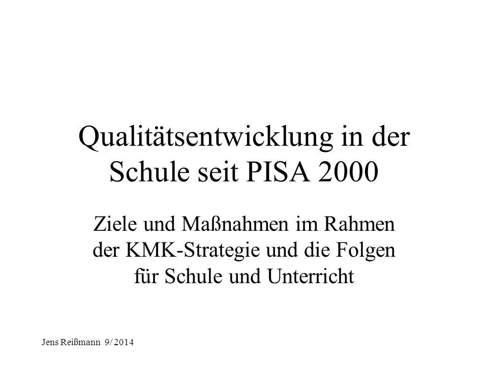 Jens Reißmann 9/ 2014 Qualitätsentwicklung in der Schule seit PISA 2000 Ziele und Maßnahmen im Rahmen der KMK-Strategie und die Folgen für Schule und Unterricht