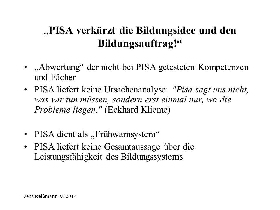 """Jens Reißmann 9/ 2014 II. Kritik an PISA und der KMK-Strategie 1.""""PISA verkürzt die Bildungsidee und den Bildungsauftrag!"""" 2.""""Bildungsstandards und Ko"""