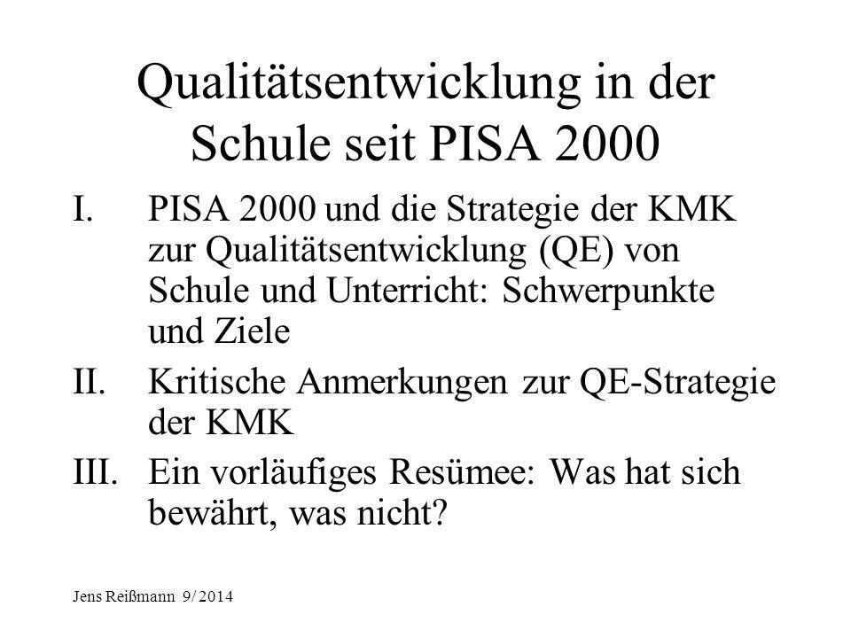 Jens Reißmann 9/ 2014 Qualitätsentwicklung in der Schule seit PISA 2000 Ziele und Maßnahmen im Rahmen der KMK-Strategie und die Folgen für Schule und