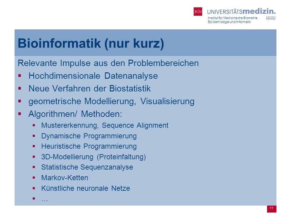 Institut für Medizinische Biometrie, Epidemiologie und Informatik 11 Bioinformatik (nur kurz) Relevante Impulse aus den Problembereichen  Hochdimensi