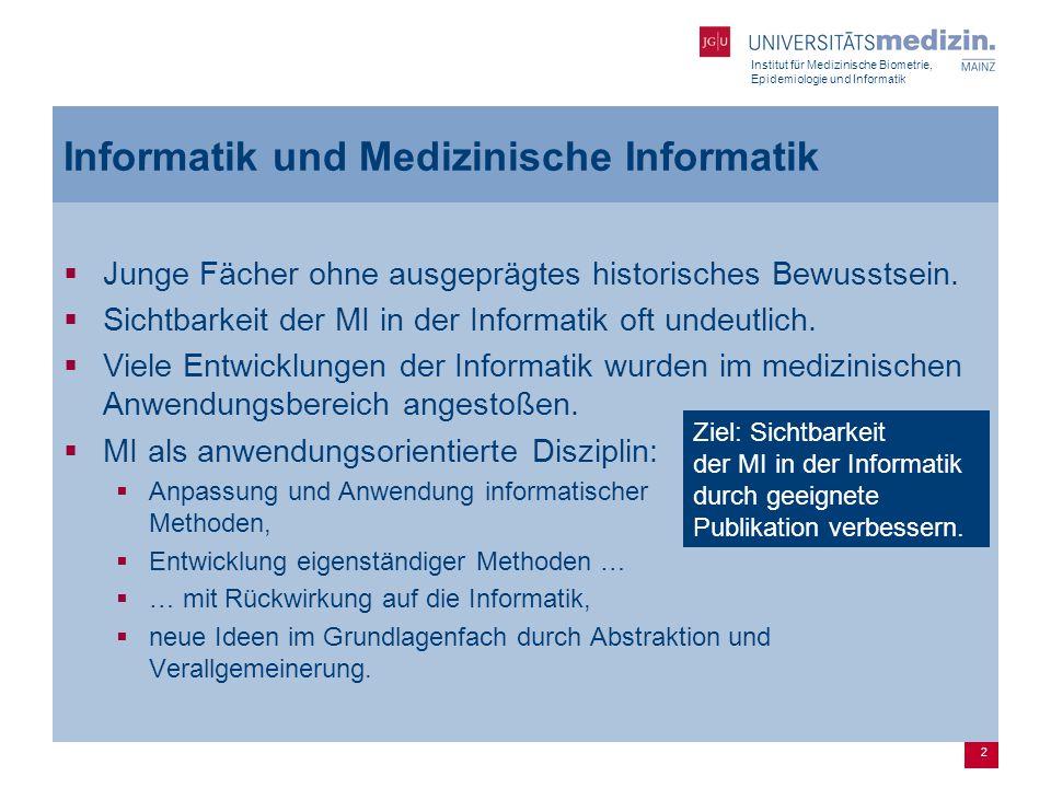 Institut für Medizinische Biometrie, Epidemiologie und Informatik 2 Informatik und Medizinische Informatik  Junge Fächer ohne ausgeprägtes historisches Bewusstsein.
