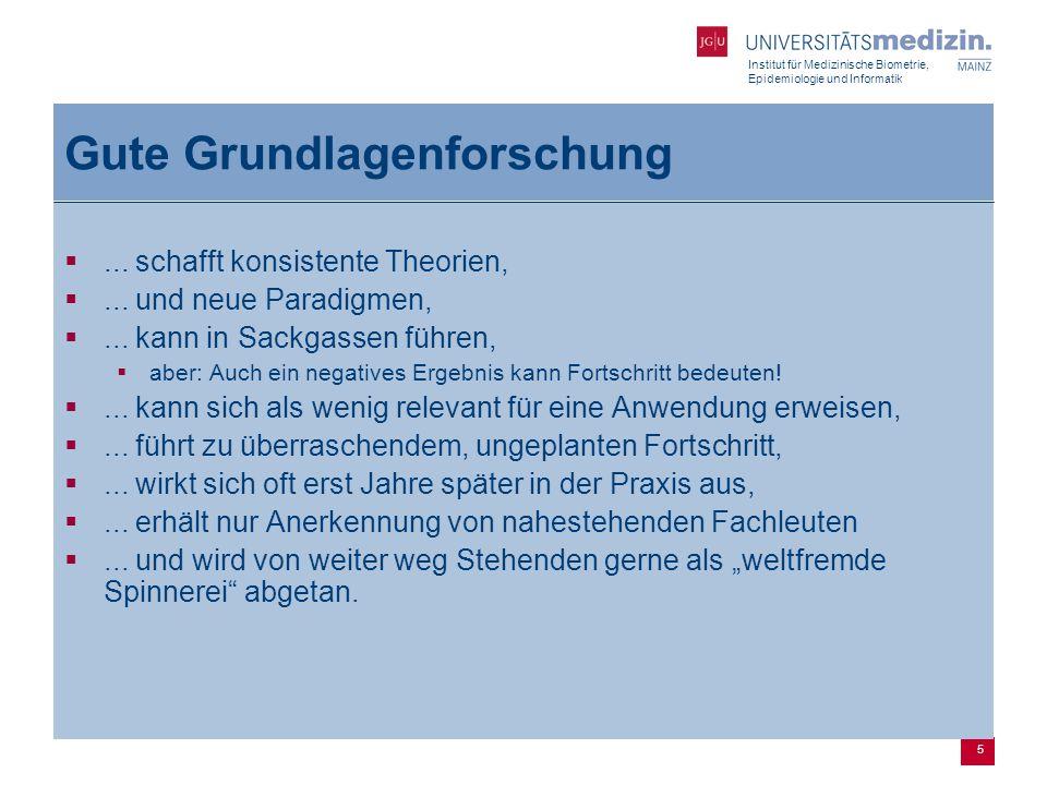 Institut für Medizinische Biometrie, Epidemiologie und Informatik 5 Gute Grundlagenforschung ...