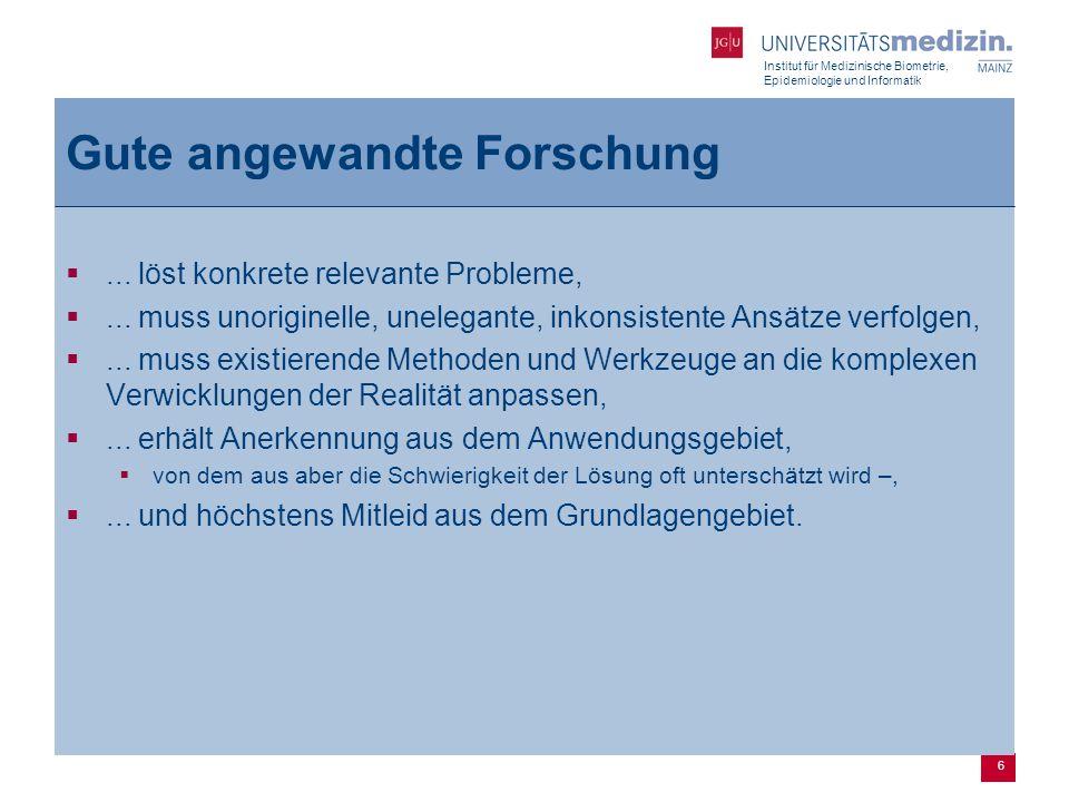 Institut für Medizinische Biometrie, Epidemiologie und Informatik 6 Gute angewandte Forschung ...