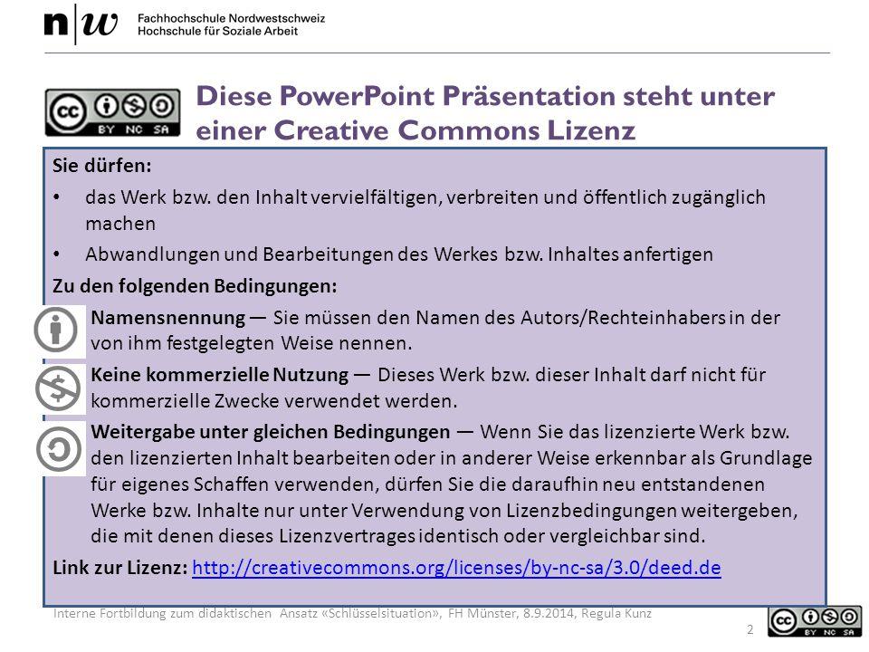 Interne Fortbildung zum didaktischen Ansatz «Schlüsselsituation», FH Münster, 8.9.2014, Regula Kunz Diese PowerPoint Präsentation steht unter einer Creative Commons Lizenz Sie dürfen: das Werk bzw.
