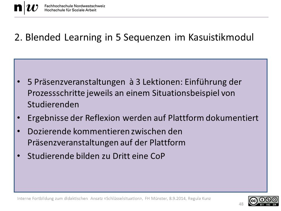 Interne Fortbildung zum didaktischen Ansatz «Schlüsselsituation», FH Münster, 8.9.2014, Regula Kunz 48 2. Blended Learning in 5 Sequenzen im Kasuistik