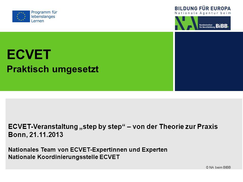 """ECVET-Veranstaltung """"step by step"""" – von der Theorie zur Praxis Bonn, 21.11.2013 Nationales Team von ECVET-Expertinnen und Experten Nationale Koordini"""