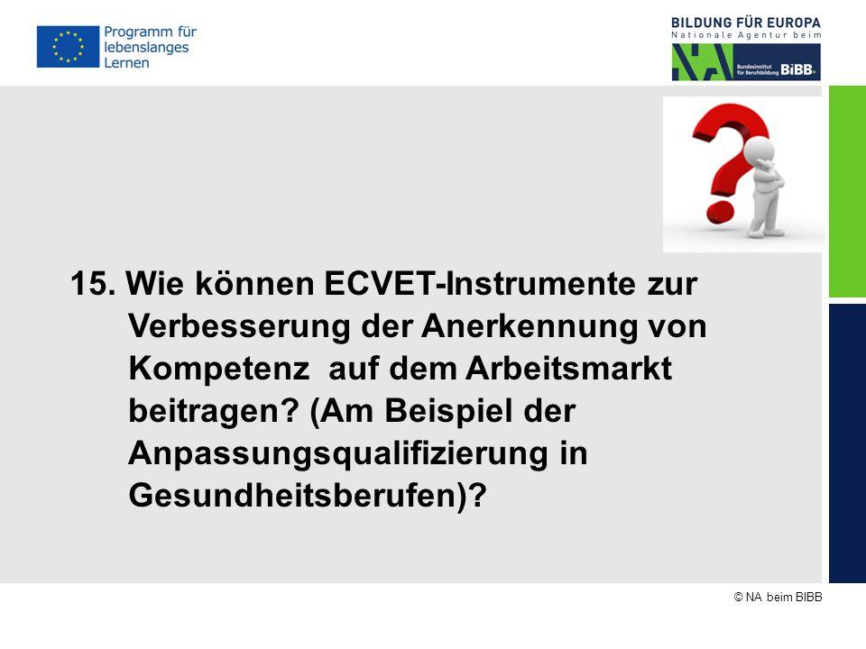 © NA beim BIBB 15. Wie können ECVET-Instrumente zur Verbesserung der Anerkennung von Kompetenz auf dem Arbeitsmarkt beitragen? (Am Beispiel der Anpass