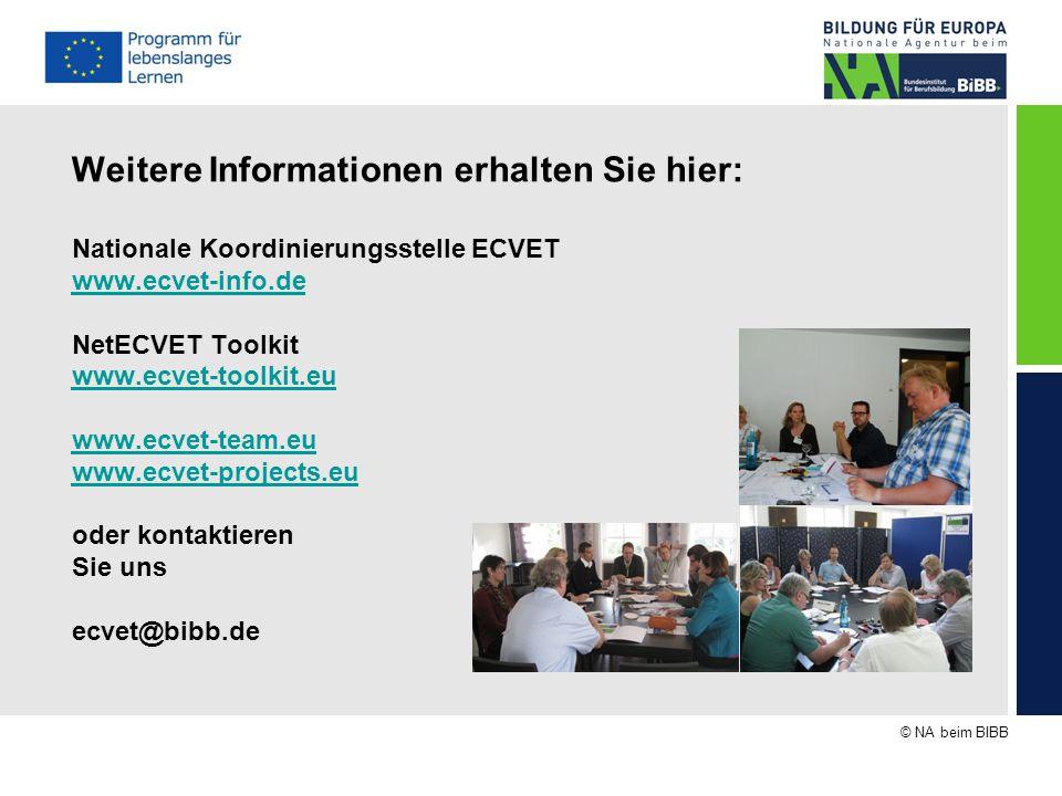 © NA beim BIBB Weitere Informationen erhalten Sie hier: Nationale Koordinierungsstelle ECVET www.ecvet-info.de NetECVET Toolkit www.ecvet-toolkit.eu w