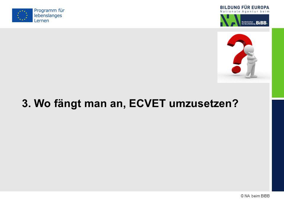 © NA beim BIBB 3. Wo fängt man an, ECVET umzusetzen?