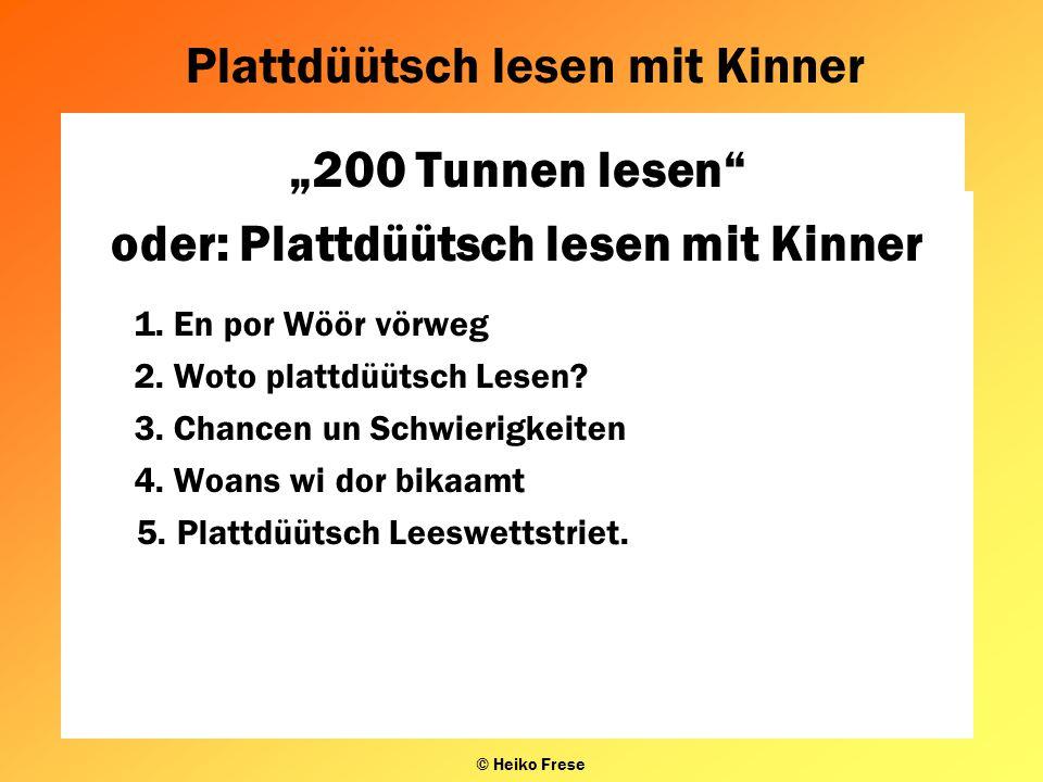 """Plattdüütsch lesen mit Kinner © Heiko Frese """"200 Tunnen lesen"""" oder: Plattdüütsch lesen mit Kinner 1. En por Wöör vörweg 2. Woto plattdüütsch Lesen? 3"""
