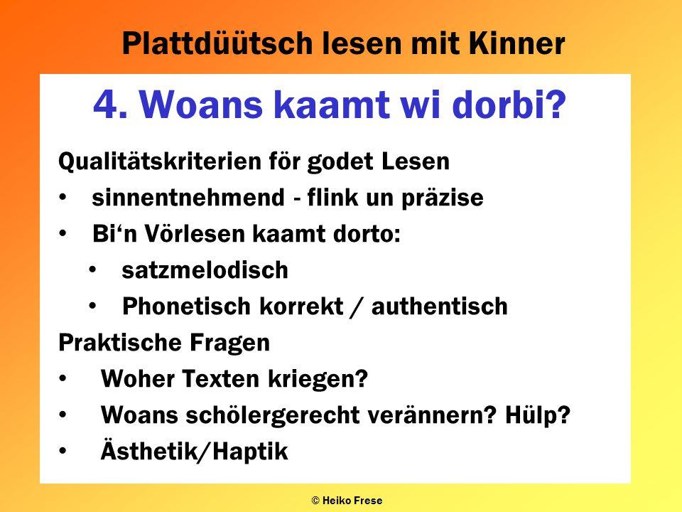 Plattdüütsch lesen mit Kinner © Heiko Frese 4. Woans kaamt wi dorbi? Qualitätskriterien för godet Lesen sinnentnehmend - flink un präzise Bi'n Vörlese