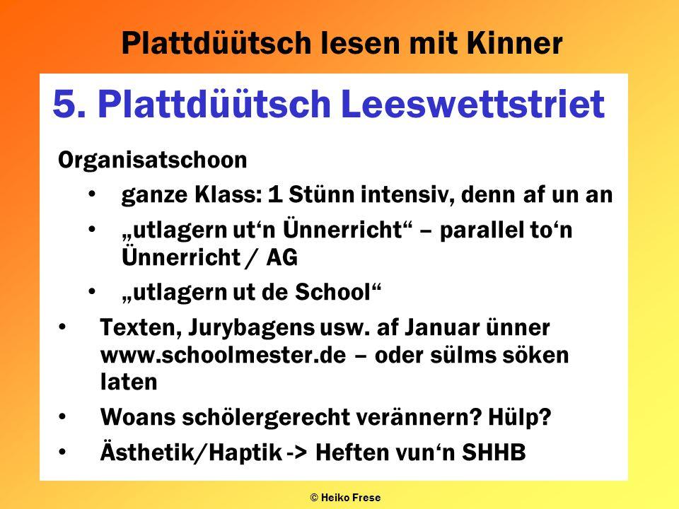 "Plattdüütsch lesen mit Kinner © Heiko Frese 5. Plattdüütsch Leeswettstriet Organisatschoon ganze Klass: 1 Stünn intensiv, denn af un an ""utlagern ut'n"