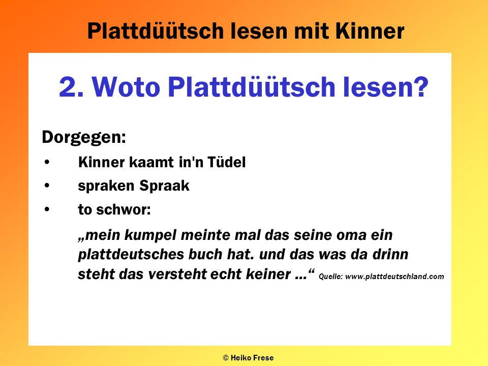 """Plattdüütsch lesen mit Kinner © Heiko Frese 2. Woto Plattdüütsch lesen? Dorgegen: Kinner kaamt in'n Tüdel spraken Spraak to schwor: """"mein kumpel meint"""
