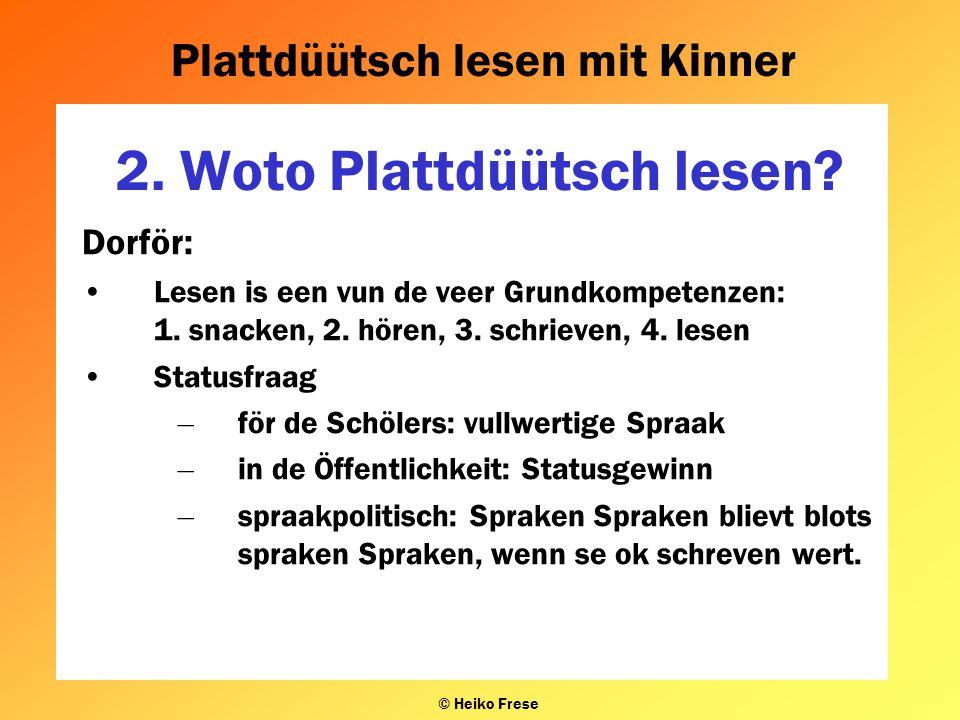 Plattdüütsch lesen mit Kinner © Heiko Frese 2. Woto Plattdüütsch lesen? Dorför: Lesen is een vun de veer Grundkompetenzen: 1. snacken, 2. hören, 3. sc