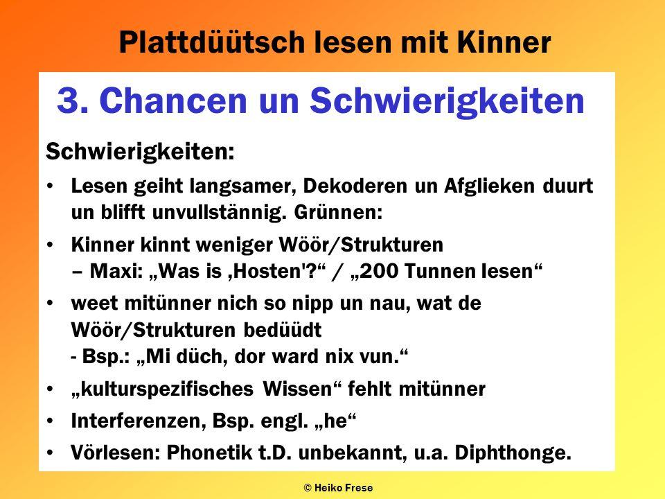 Plattdüütsch lesen mit Kinner © Heiko Frese 3. Chancen un Schwierigkeiten Schwierigkeiten: Lesen geiht langsamer, Dekoderen un Afglieken duurt un blif