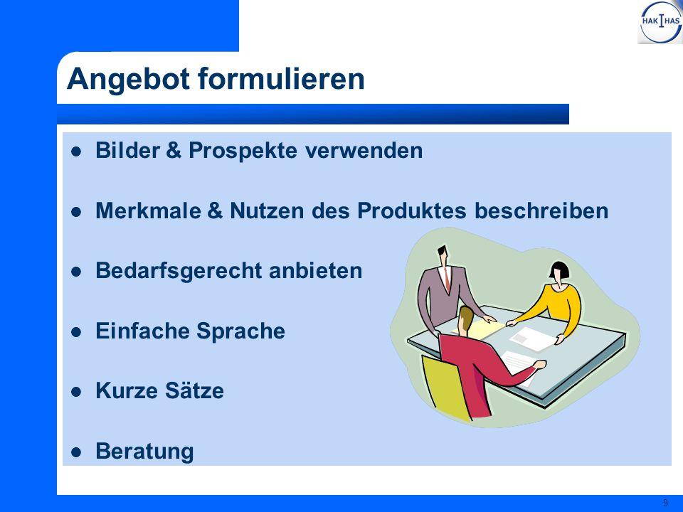 9 Angebot formulieren Bilder & Prospekte verwenden Merkmale & Nutzen des Produktes beschreiben Bedarfsgerecht anbieten Einfache Sprache Kurze Sätze Be