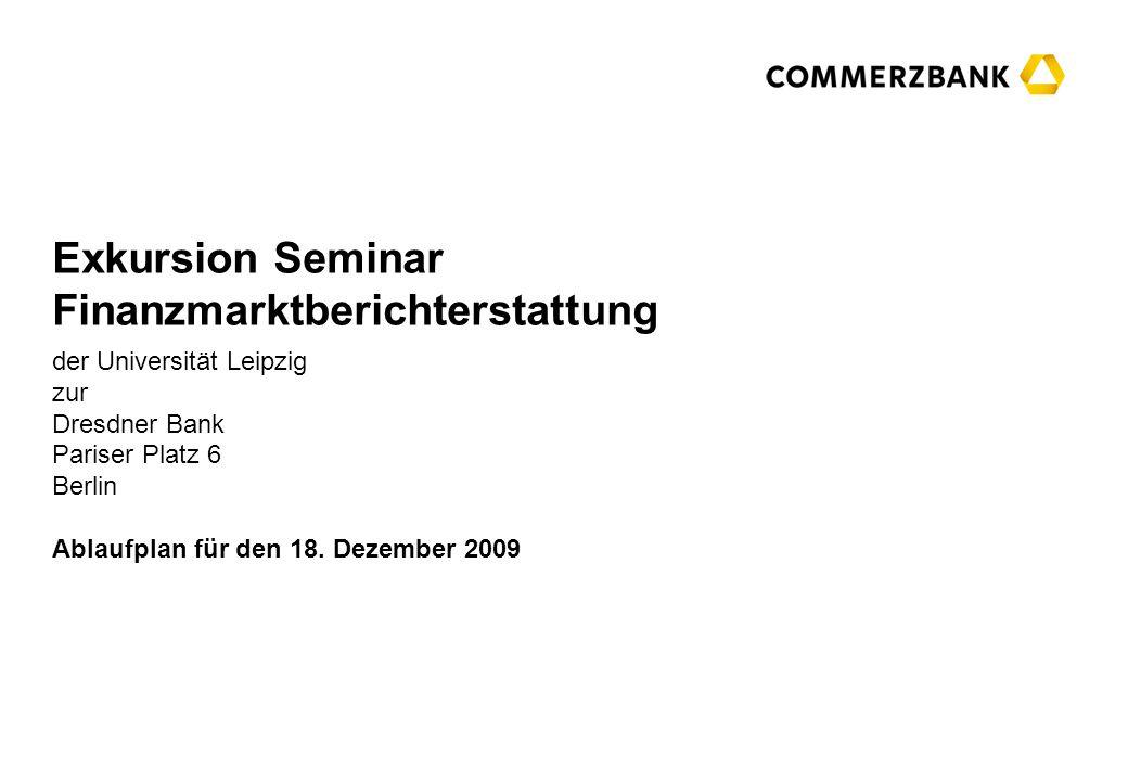 Exkursion Seminar Finanzmarktberichterstattung der Universität Leipzig zur Dresdner Bank Pariser Platz 6 Berlin Ablaufplan für den 18. Dezember 2009
