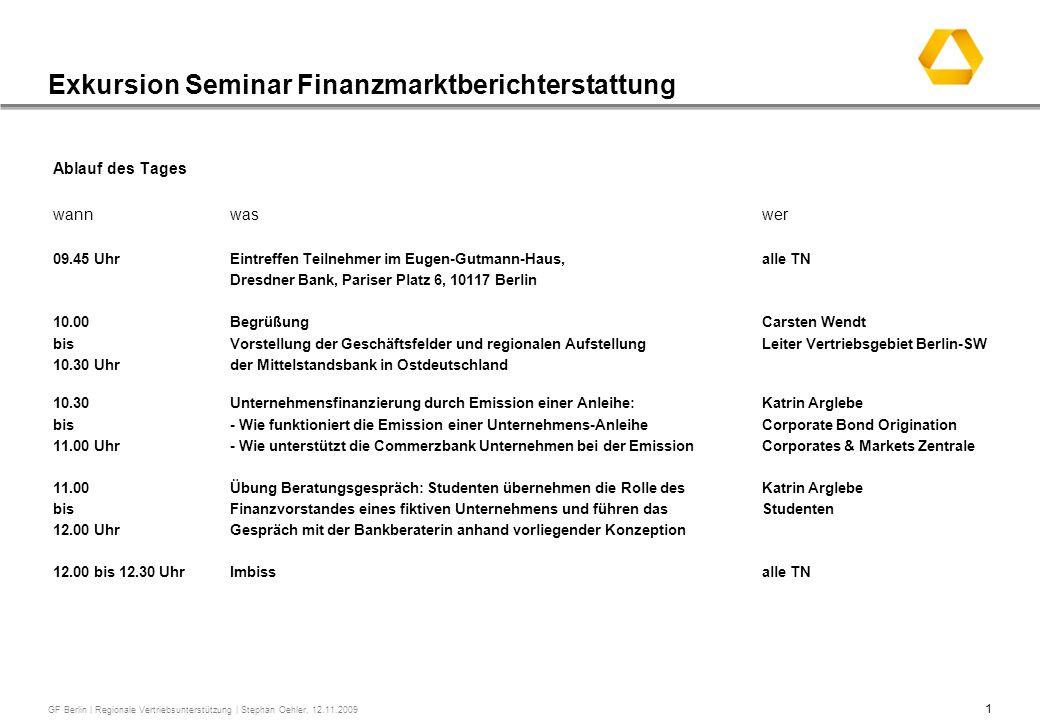 1 GF Berlin | Regionale Vertriebsunterstützung | Stephan Oehler, 12.11.2009 Exkursion Seminar Finanzmarktberichterstattung Ablauf des Tages wannwaswer