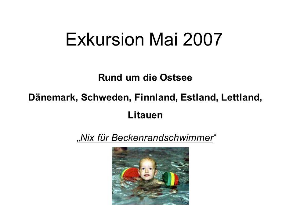 """Exkursion Mai 2007 Rund um die Ostsee Dänemark, Schweden, Finnland, Estland, Lettland, Litauen """"Nix für Beckenrandschwimmer"""