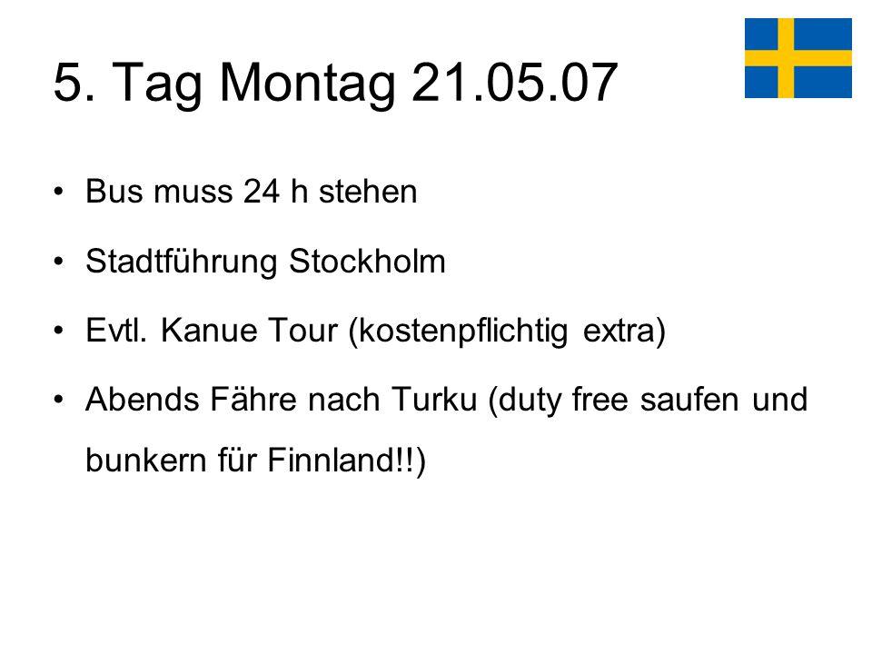 5. Tag Montag 21.05.07 Bus muss 24 h stehen Stadtführung Stockholm Evtl.