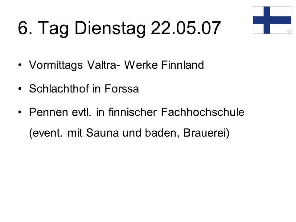 6. Tag Dienstag 22.05.07 Vormittags Valtra- Werke Finnland Schlachthof in Forssa Pennen evtl.