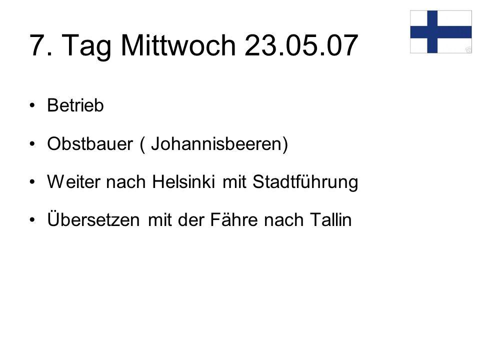 7. Tag Mittwoch 23.05.07 Betrieb Obstbauer ( Johannisbeeren) Weiter nach Helsinki mit Stadtführung Übersetzen mit der Fähre nach Tallin