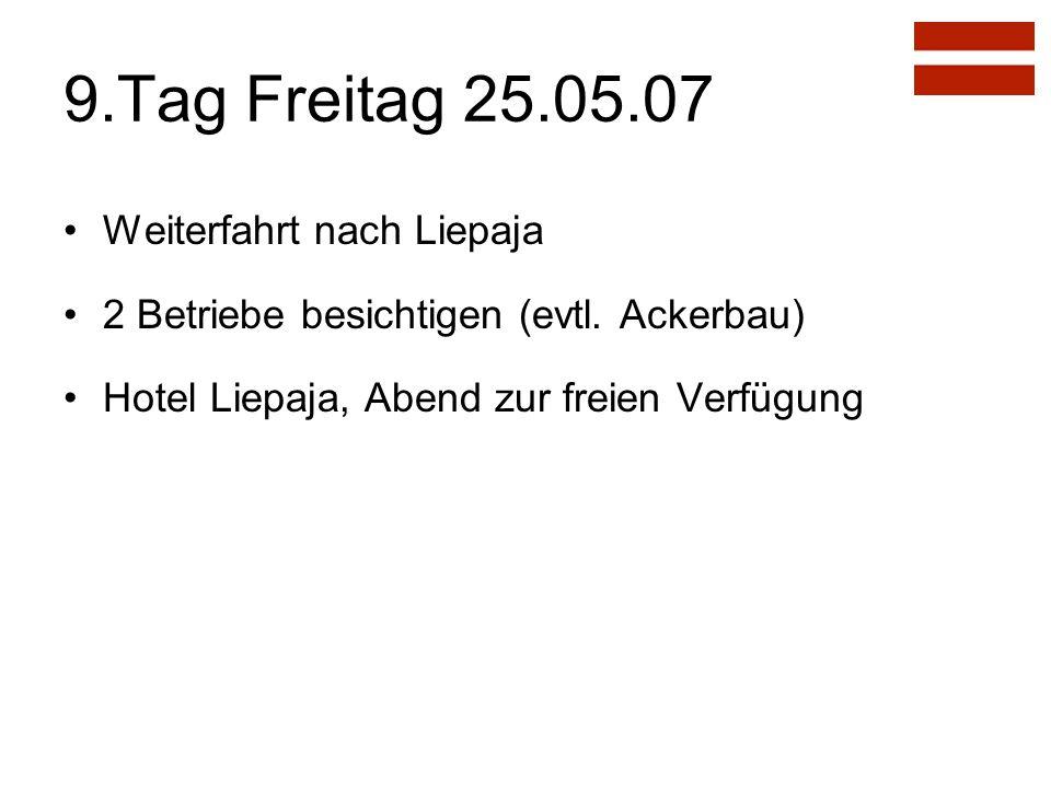 9.Tag Freitag 25.05.07 Weiterfahrt nach Liepaja 2 Betriebe besichtigen (evtl.