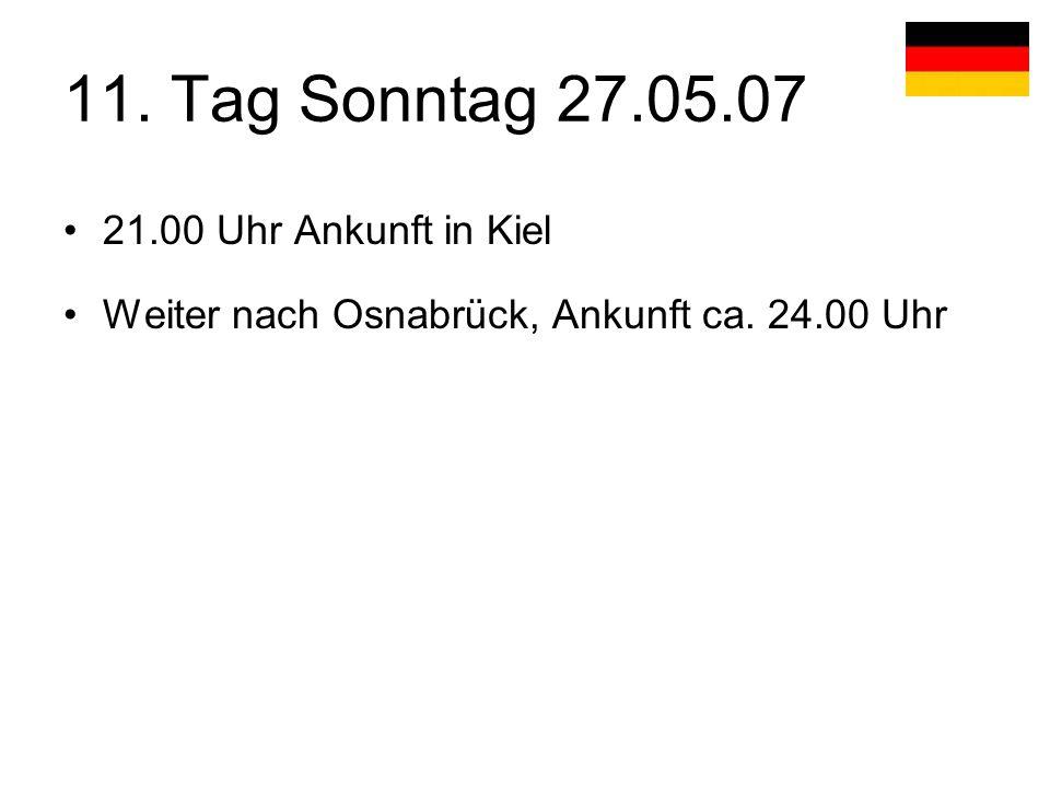 11. Tag Sonntag 27.05.07 21.00 Uhr Ankunft in Kiel Weiter nach Osnabrück, Ankunft ca. 24.00 Uhr