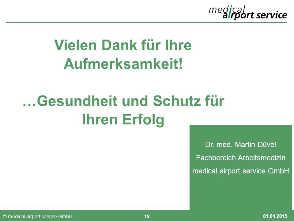 Vielen Dank für Ihre Aufmerksamkeit! …Gesundheit und Schutz für Ihren Erfolg Dr. med. Martin Düvel Fachbereich Arbeitsmedizin medical airport service