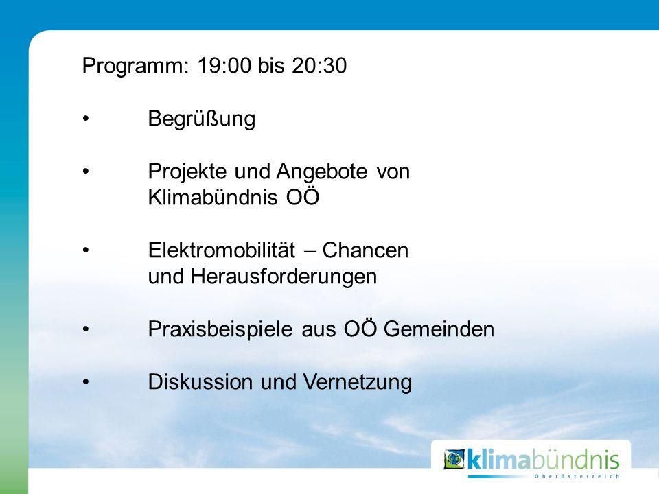 Programm: 19:00 bis 20:30 Begrüßung Projekte und Angebote von Klimabündnis OÖ Elektromobilität – Chancen und Herausforderungen Praxisbeispiele aus OÖ Gemeinden Diskussion und Vernetzung